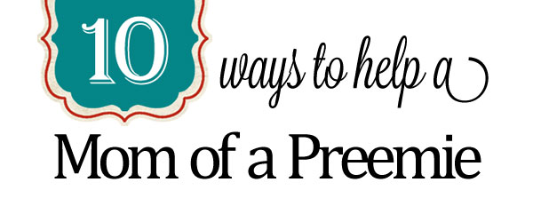 10 Ways to Help a Mom of a Preemie
