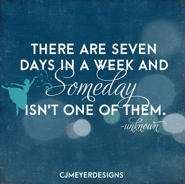 Words to Live By- Someday Quote